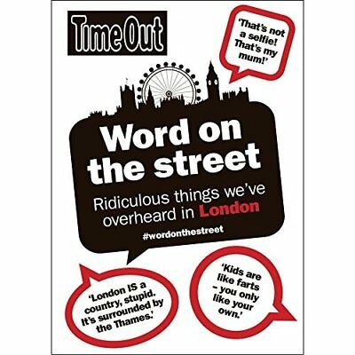 Word on the Street: Ridiculous Things We've Overheard i - Paperback NEW Time Out