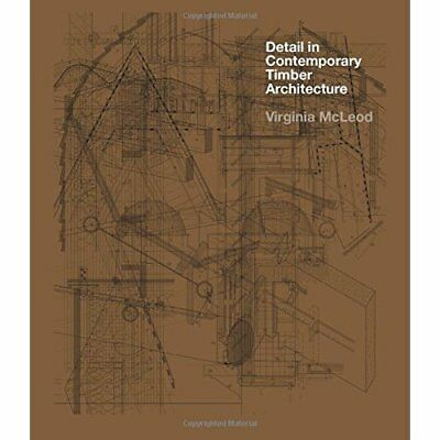Detail in Contemporary Timber Architecture - Paperback NEW Virginia McLeod 2015-