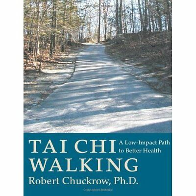 Tai Chi Walking: A Low-impact Path to Better Health - Paperback NEW Chuckrow, Ro