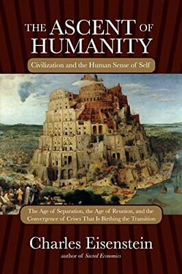 The Ascent of Humanity: Civilization and the Human Sen... by Eisenstein, Charles