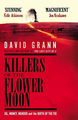 Killers of the Flower Moon: Oil, Money, Murder and... by Grann, David 0857209027