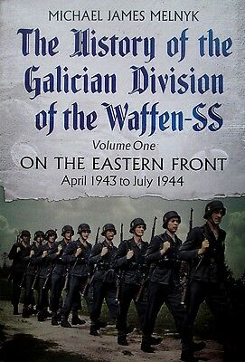 History Of The Galician Division Of The Waffen SS: Vol 1 Eastern Front: 1943-44