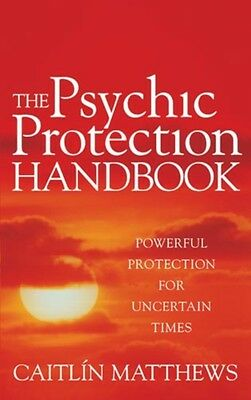 The Psychic Protection Handbook: Powerful protection for uncertain times (Paper.