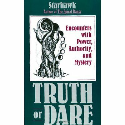 Truth or Dare: Encounters with Power, Authority and Mys - Paperback NEW Starhawk