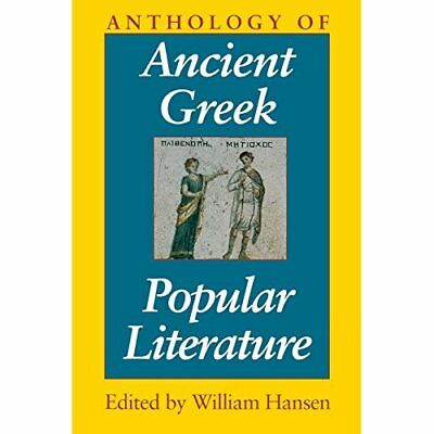 Anthology of Ancient Greek Popular Literature - Paperback NEW Hansen, William 19
