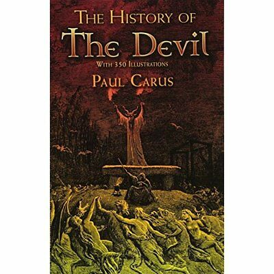 The History of the Devil: With 350 Illustrations - Paperback NEW Carus, Paul 200