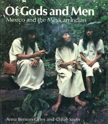 Of Gods and Men: Mexico and the Mexican Indian by Sayer, Chloe Hardback Book The