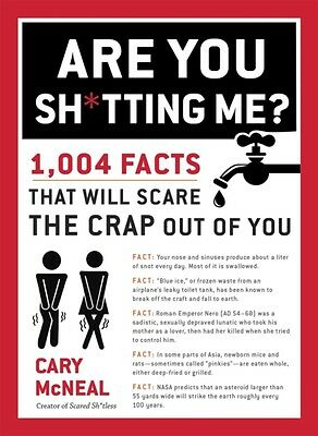 Are You Sh*tting Me? : 1004 Facts That Will Scare The Crap Out of You (Paperbac.