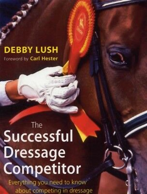 The Successful Dressage Competitor: Everything You Need to Know A...