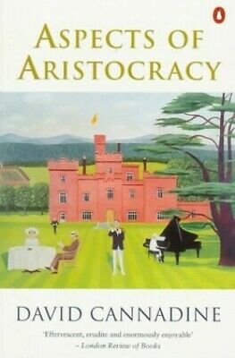Aspects of Aristocracy: Grandeur And Decline in... by Cannadine, David Paperback