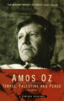 Israel, Palestine and Peace: Essays on a Paradoxical Situa by Amos Oz 0099496119