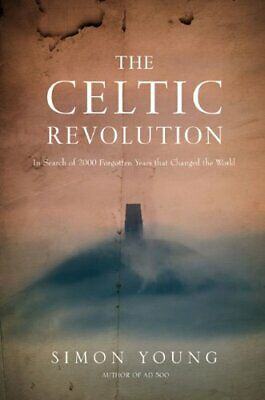 The Celtic Revolution: In Search of 2000 Forgotten Ye... by Simon Young Hardback