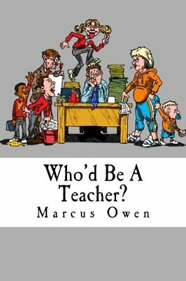 Who'd Be a Teacher? by Owen, Marcus Book The Cheap Fast Free Post