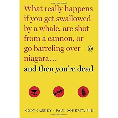And Then You're Dead: What Really Happens If You Get Sw - Paperback NEW Cassidy,