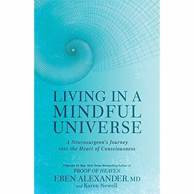 Living in a Mindful Universe: A Neurosurgeon's Journey  - Paperback NEW Alexande