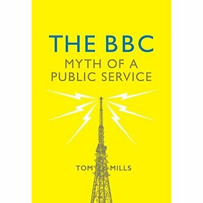 The BBC: Myth of a Public Service - Hardcover NEW Mills, Tom 11/03/2017