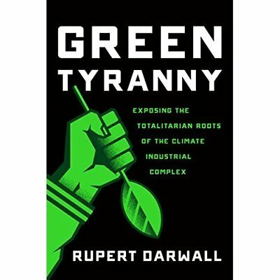 Green Tyranny: Exposing the Totalitarian Roots of the C - Hardcover NEW Darwall,
