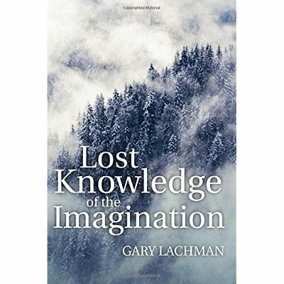The Lost Knowledge of the Imagination - Paperback NEW Lachman, Gary 01/04/2020