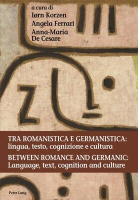 Tra Romanistica E Germanistica: Lingua, Testo, Cognizione E Cultura. Between Ro.