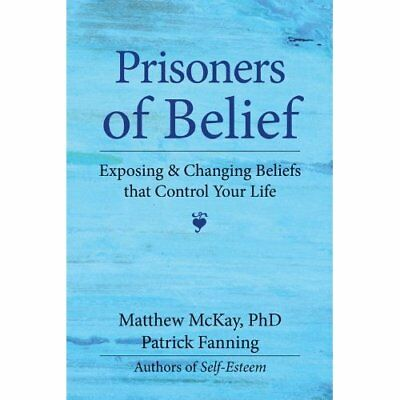Prisoners of Belief: Exposing and Changing Beliefs That - Paperback NEW McKay, M