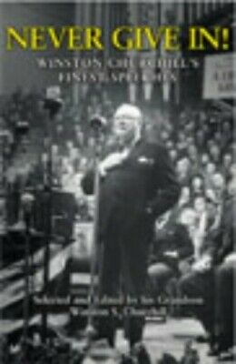 Never Give In!: Winston Churchill's Finest S... by Churchill, Winston S Hardback