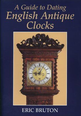 A Guide to Dating English Antique Clocks by Bruton, Eric Paperback Book The