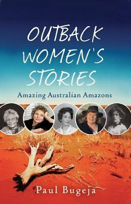 Outback Women's Stories: Amazing Australian Amazons by Bugeja, Paul Book The