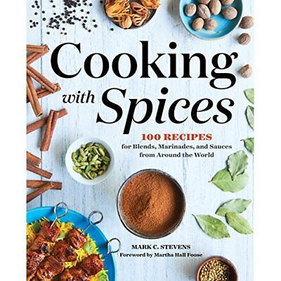Cooking with Spices: 100 Recipes for Blends, Marinades, - Paperback NEW Stevens,