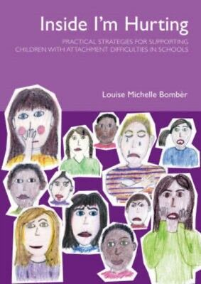 Inside I'm Hurting: Practical Strategies for Supporting Children with Attachmen.
