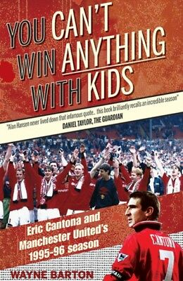 You Can't Win Anything with Kids: Eric Cantona & Manchester Unite...
