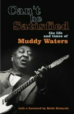 Can't Be Satisfied: The Life and Times of Muddy Wa... by Gordon, Robert Hardback