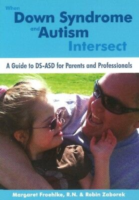 When Down Syndrome & Autism Intersect (Paperback), Margaret Froeh. 9781606131602