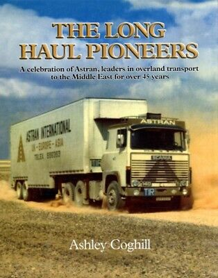 The Long Haul Pioneers: A Celebration of Astran: Leaders in Overland Transport .