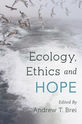 Ecology, Ethics and Hope (Paperback), Brei, Andrew T., 9781783485505