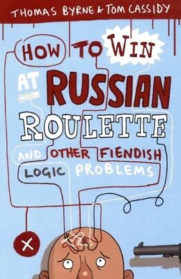 How to Win at Russian Roulette: And Other Fiendish Logic Problems. 9781851687787