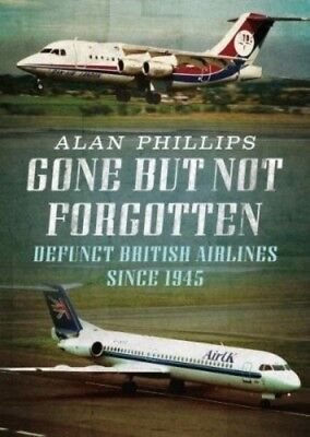 Gone But Not Forgotten Defunct British A, Phillips, A., 9781781556276