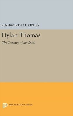 Dylan Thomas 8211 The Country Of The, Kidder, Rushworth M., 9780691645988