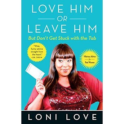 Love Him or Leave Him, But Don't Get Stuck with the Tab - Paperback NEW Loni Lov