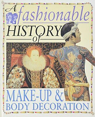 A Fashionable History of: Make-up and Body Decora... by Reynolds, Helen Hardback