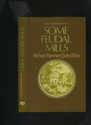 Some Feudal Mills: History of Corn Milling Volume 4 by Elton, John Hardback The