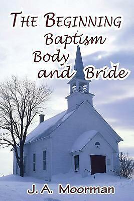 Church, Beginning, Baptism, Body, and Bride by Jack A. Moorman Paperback Book Fr