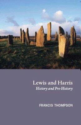 Lewis and Harris: History and Pre-history: His... by Thompson, Francis Paperback