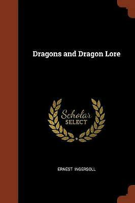 Dragons and Dragon Lore by Ernest Ingersoll Paperback Book