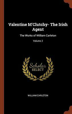 Valentine M'clutchy- the Irish Agent: The Works of William Carleton; Volume 2 by
