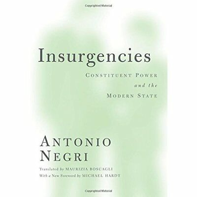 Insurgencies: Constituent Power and the Modern State - Paperback NEW Antonio Neg