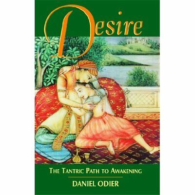 Desire: The Tantric Path to Awakening - Paperback NEW Odier, Daniel 2001-05-22