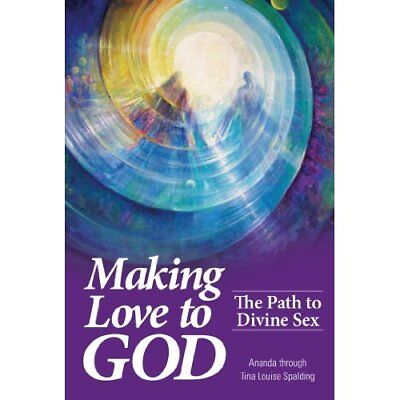 Making Love to God: The Path to Divine Sex - Perfect Paperback NEW Tina L. Spald