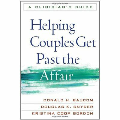 Helping Couples Get Past the Affair: A Clinician's Guid - Paperback NEW Baucom,