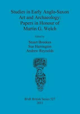 Studies in Early Anglo-Saxon Art and Archaeology: Papers in Honour of Martin G.