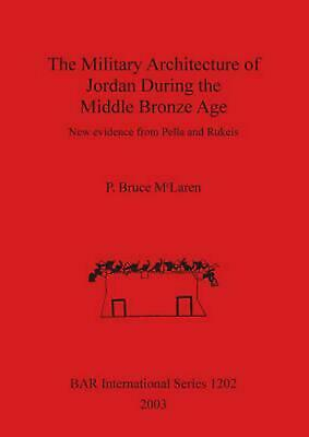 The Military Architecture of Jordan During the Middle Bronze Age: New evidence f